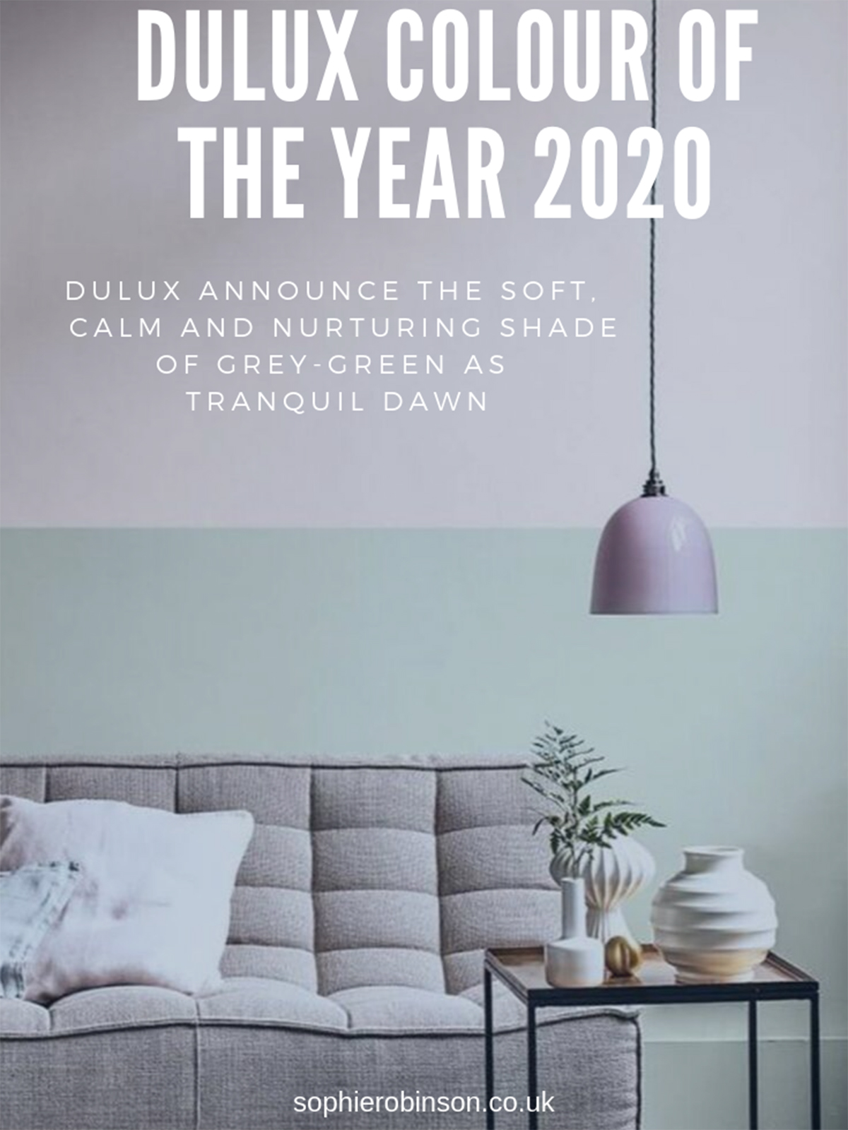 Dulux announce the Colour of the year 2020 as Tranquil Dawn, a soft muted green. #dulux #sophierobinson #colouroftheyear